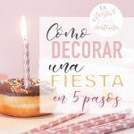 Como decorar una fiesta en 6 pasos